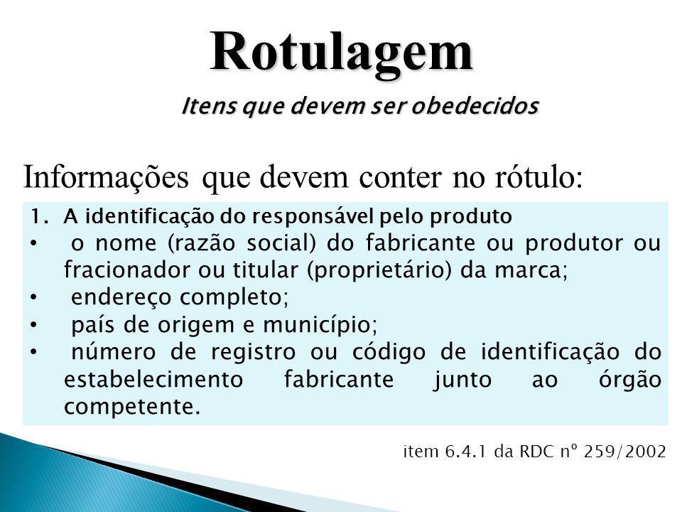 Rotulagem Itens que devem ser obedecidos Informações que devem conter no rótulo: 1.A identificação do responsável pelo produto o nome (razão social) d