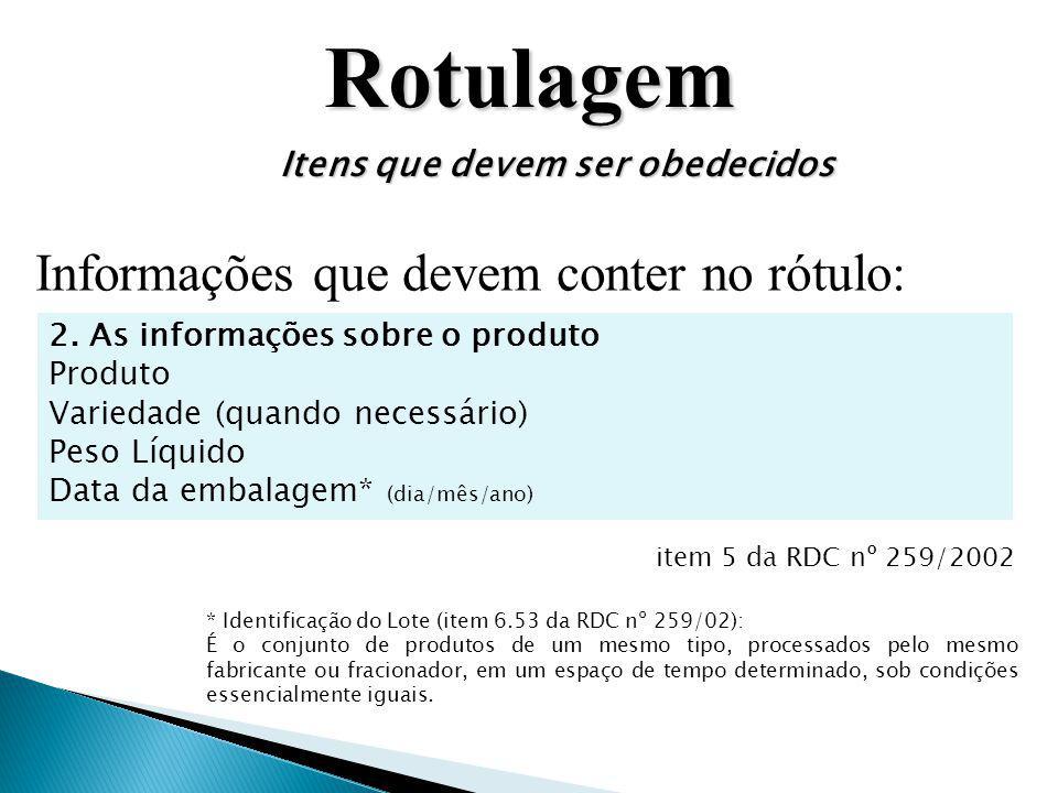Rotulagem Itens que devem ser obedecidos Informações que devem conter no rótulo: 2. As informações sobre o produto Produto Variedade (quando necessári