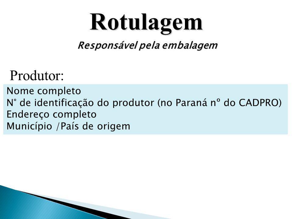 Rotulagem Responsável pela embalagem Produtor: Nome completo N° de identificação do produtor (no Paraná nº do CADPRO) Endereço completo Município /Paí