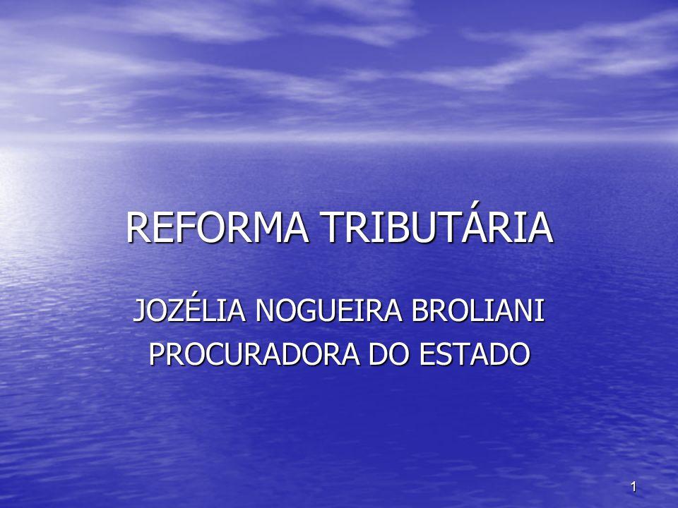 1 REFORMA TRIBUTÁRIA JOZÉLIA NOGUEIRA BROLIANI PROCURADORA DO ESTADO