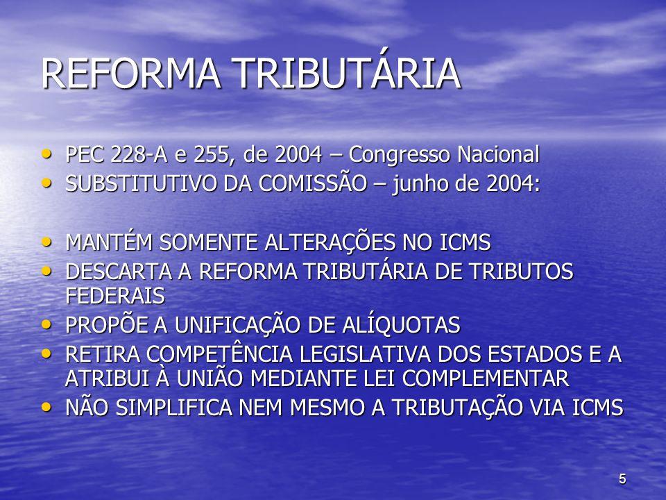 5 REFORMA TRIBUTÁRIA PEC 228-A e 255, de 2004 – Congresso Nacional PEC 228-A e 255, de 2004 – Congresso Nacional SUBSTITUTIVO DA COMISSÃO – junho de 2