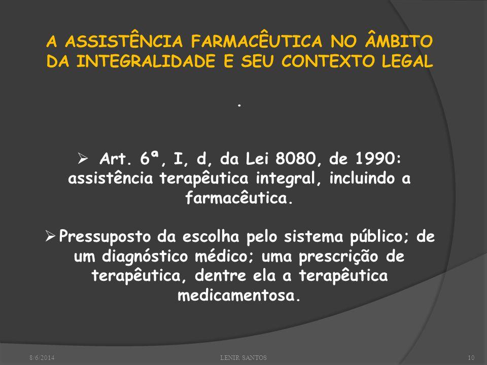 8/6/2014LENIR SANTOS10 A ASSISTÊNCIA FARMACÊUTICA NO ÂMBITO DA INTEGRALIDADE E SEU CONTEXTO LEGAL.