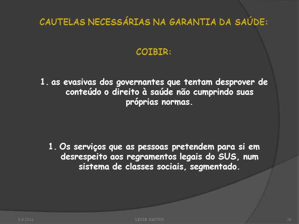 8/6/2014LENIR SANTOS26 CAUTELAS NECESSÁRIAS NA GARANTIA DA SAÚDE: COIBIR: 1.as evasivas dos governantes que tentam desprover de conteúdo o direito à saúde não cumprindo suas próprias normas.