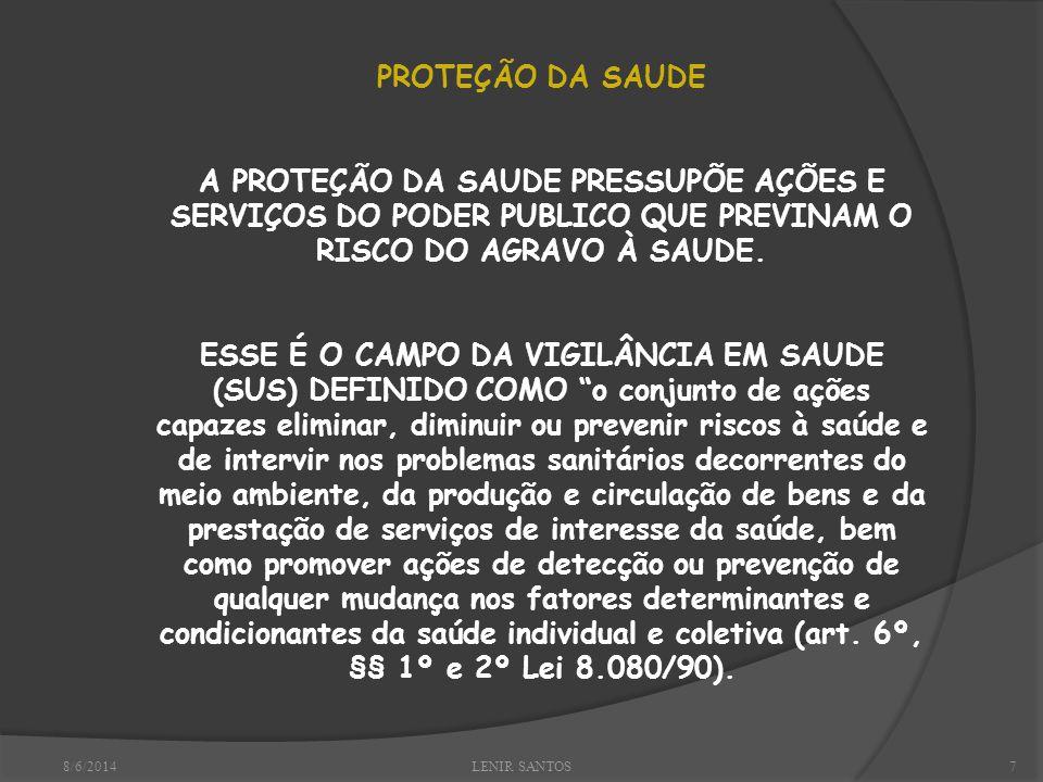 8/6/2014LENIR SANTOS7 PROTEÇÃO DA SAUDE A PROTEÇÃO DA SAUDE PRESSUPÕE AÇÕES E SERVIÇOS DO PODER PUBLICO QUE PREVINAM O RISCO DO AGRAVO À SAUDE.