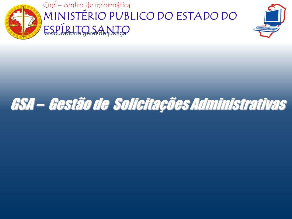 Cinf – centro de informática MINISTÉRIO PUBLICO DO ESTADO DO ESPÍRITO SANTO procuradoria geral de justiça GSA – Gestão de Solicitações Administrativas