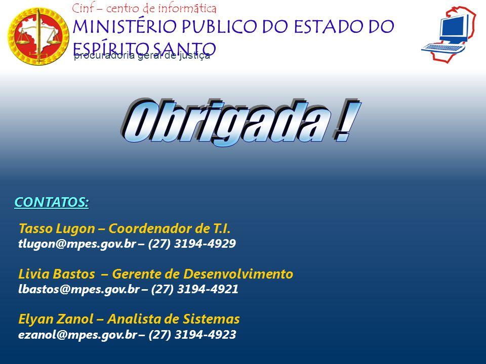 Cinf – centro de informática MINISTÉRIO PUBLICO DO ESTADO DO ESPÍRITO SANTO procuradoria geral de justiça CONTATOS: Tasso Lugon – Coordenador de T.I.