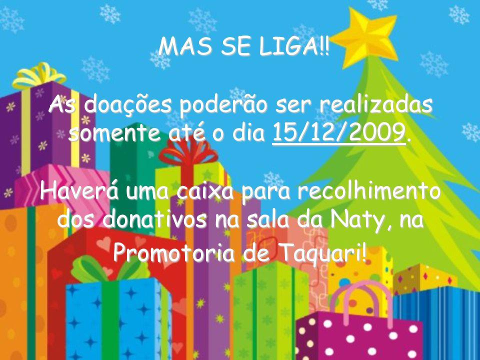 MAS SE LIGA!.As doações poderão ser realizadas somente até o dia 15/12/2009.