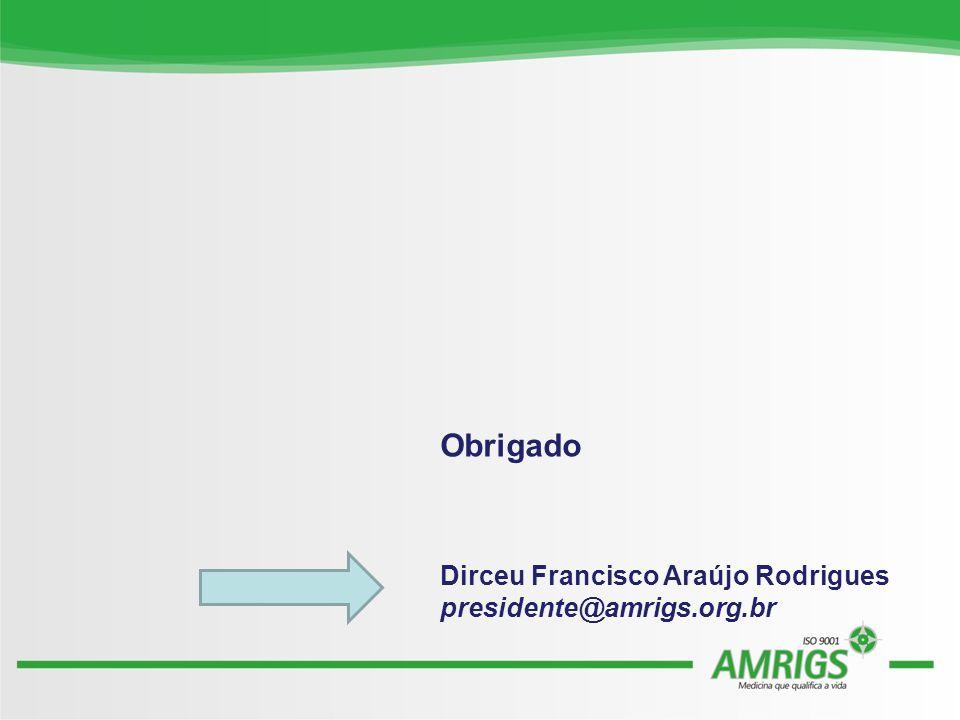Obrigado Dirceu Francisco Araújo Rodrigues presidente@amrigs.org.br