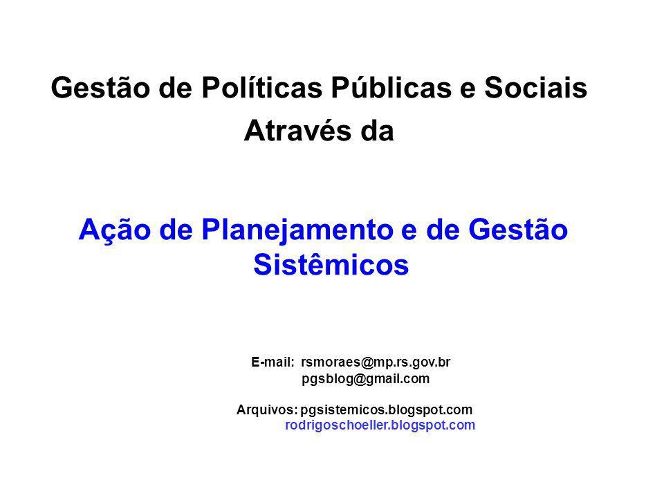 Gestão de Políticas Públicas e Sociais Através da Ação de Planejamento e de Gestão Sistêmicos E-mail: rsmoraes@mp.rs.gov.br pgsblog@gmail.com Arquivos