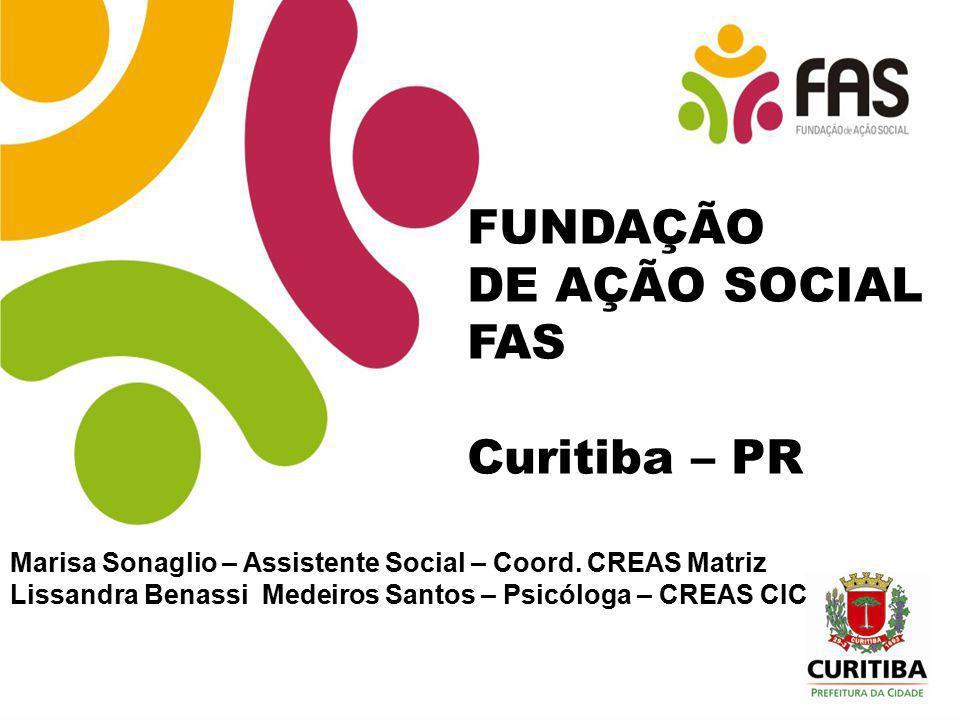 FUNDAÇÃO DE AÇÃO SOCIAL FAS Curitiba – PR Marisa Sonaglio – Assistente Social – Coord. CREAS Matriz Lissandra Benassi Medeiros Santos – Psicóloga – CR