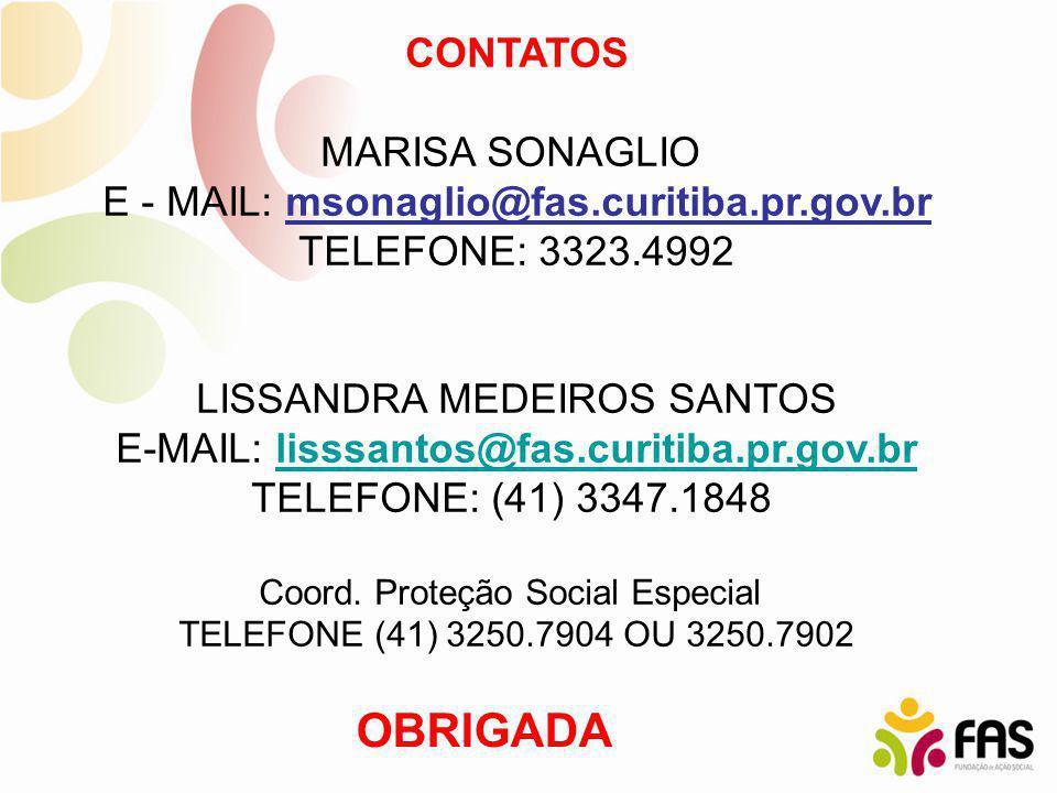 CONTATOS MARISA SONAGLIO E - MAIL: msonaglio@fas.curitiba.pr.gov.br TELEFONE: 3323.4992 LISSANDRA MEDEIROS SANTOS E-MAIL: lisssantos@fas.curitiba.pr.g