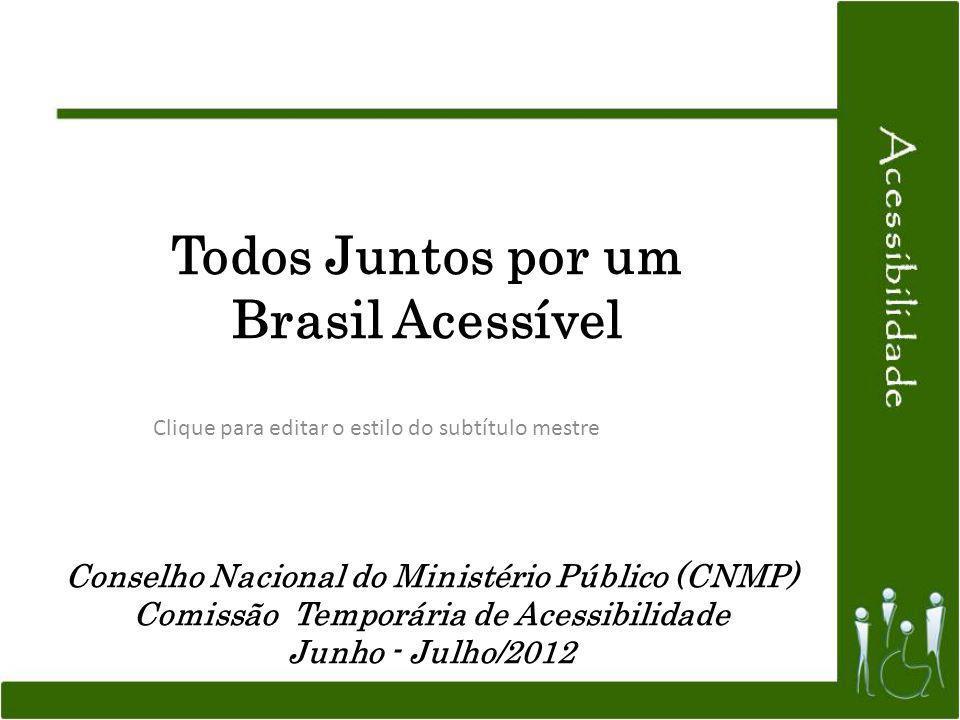 Clique para editar o estilo do subtítulo mestre Conselho Nacional do Ministério Público (CNMP) Comissão Temporária de Acessibilidade Junho - Julho/201