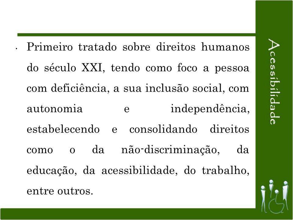 Primeiro tratado sobre direitos humanos do século XXI, tendo como foco a pessoa com deficiência, a sua inclusão social, com autonomia e independência,