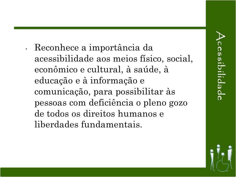 Reconhece a importância da acessibilidade aos meios físico, social, econômico e cultural, à saúde, à educação e à informação e comunicação, para possi