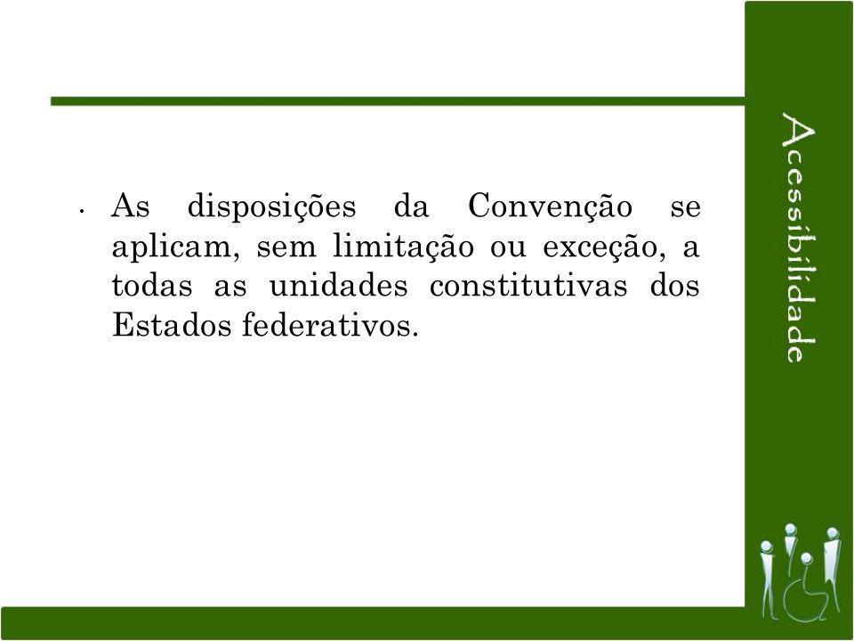 As disposições da Convenção se aplicam, sem limitação ou exceção, a todas as unidades constitutivas dos Estados federativos.