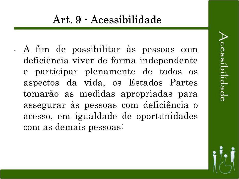 Art. 9 - Acessibilidade A fim de possibilitar às pessoas com deficiência viver de forma independente e participar plenamente de todos os aspectos da v