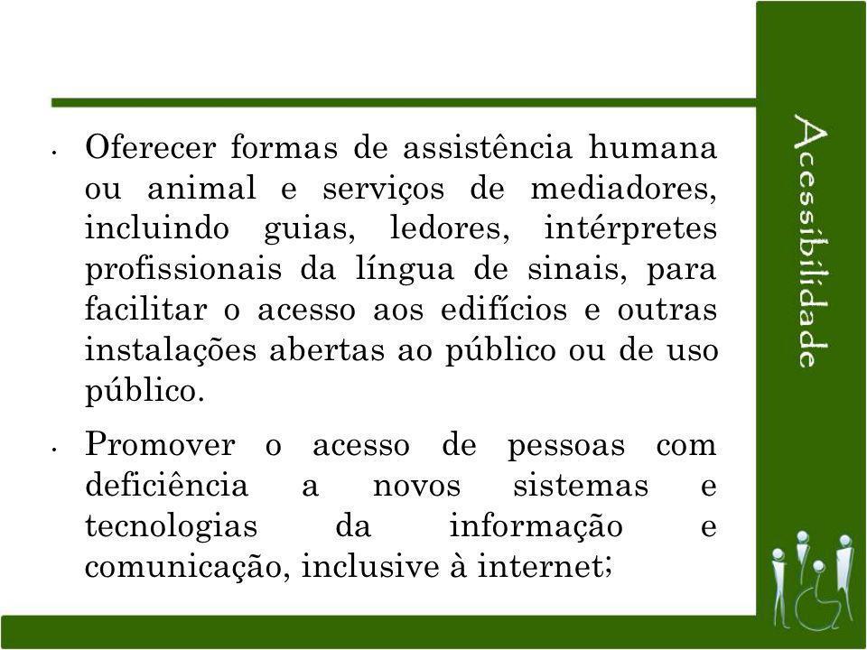 Oferecer formas de assistência humana ou animal e serviços de mediadores, incluindo guias, ledores, intérpretes profissionais da língua de sinais, par