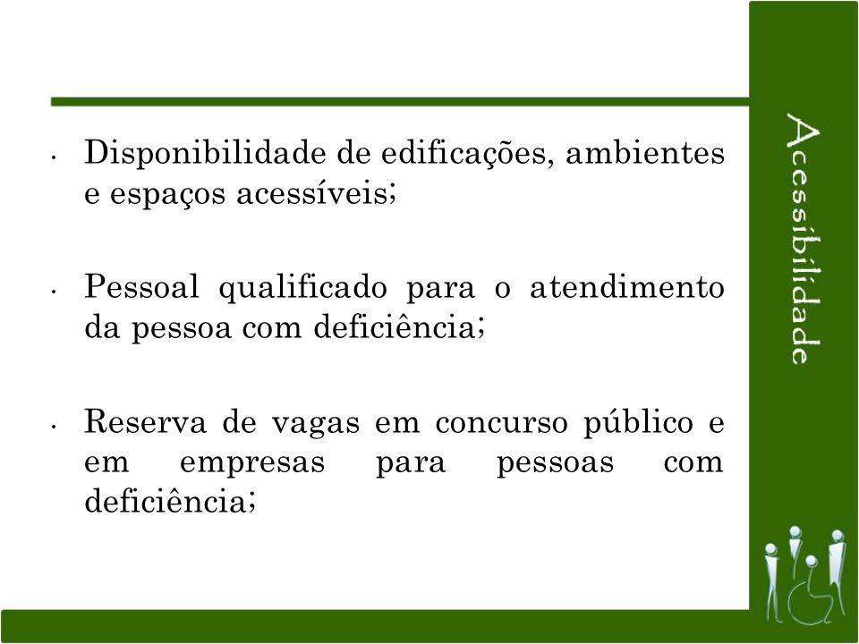 Disponibilidade de edificações, ambientes e espaços acessíveis; Pessoal qualificado para o atendimento da pessoa com deficiência; Reserva de vagas em
