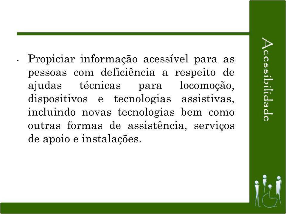 Propiciar informação acessível para as pessoas com deficiência a respeito de ajudas técnicas para locomoção, dispositivos e tecnologias assistivas, in