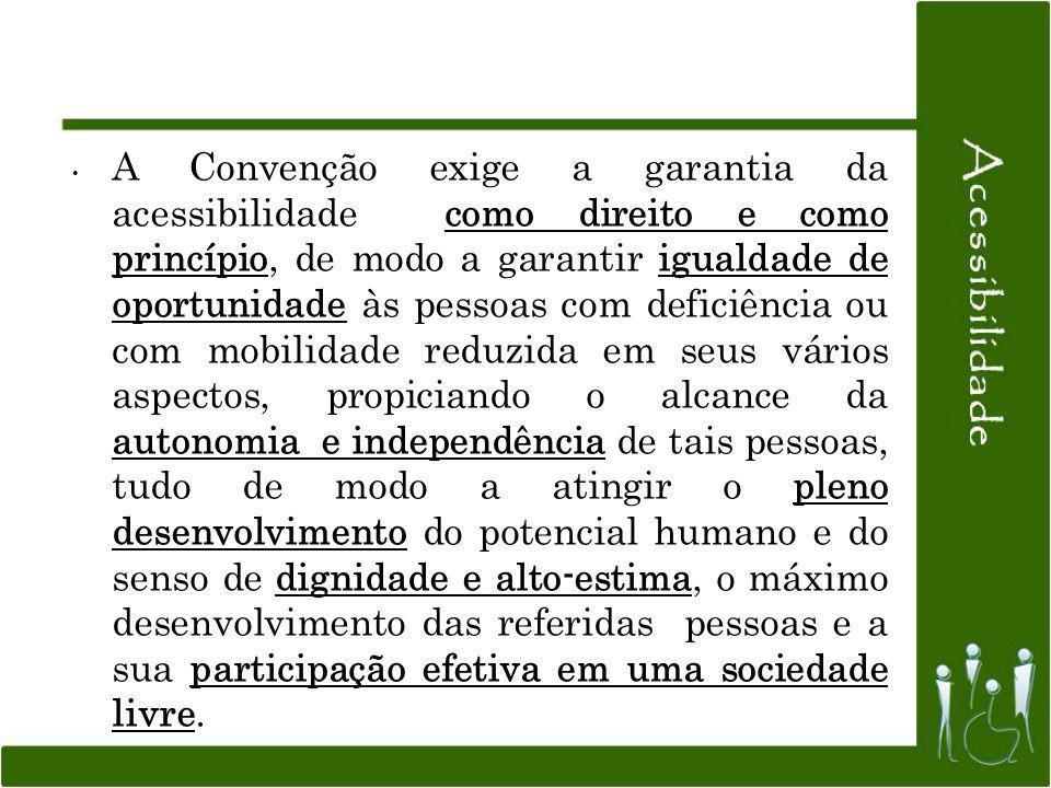 A Convenção exige a garantia da acessibilidade como direito e como princípio, de modo a garantir igualdade de oportunidade às pessoas com deficiência