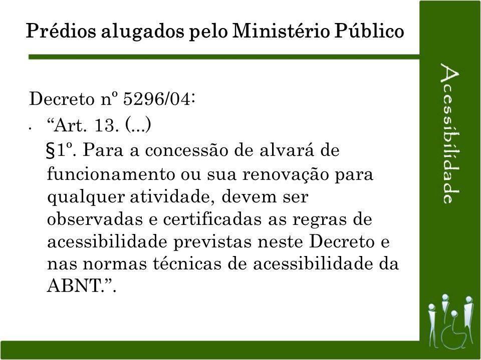 Decreto nº 5296/04: Art. 13. (...) §1º. Para a concessão de alvará de funcionamento ou sua renovação para qualquer atividade, devem ser observadas e c
