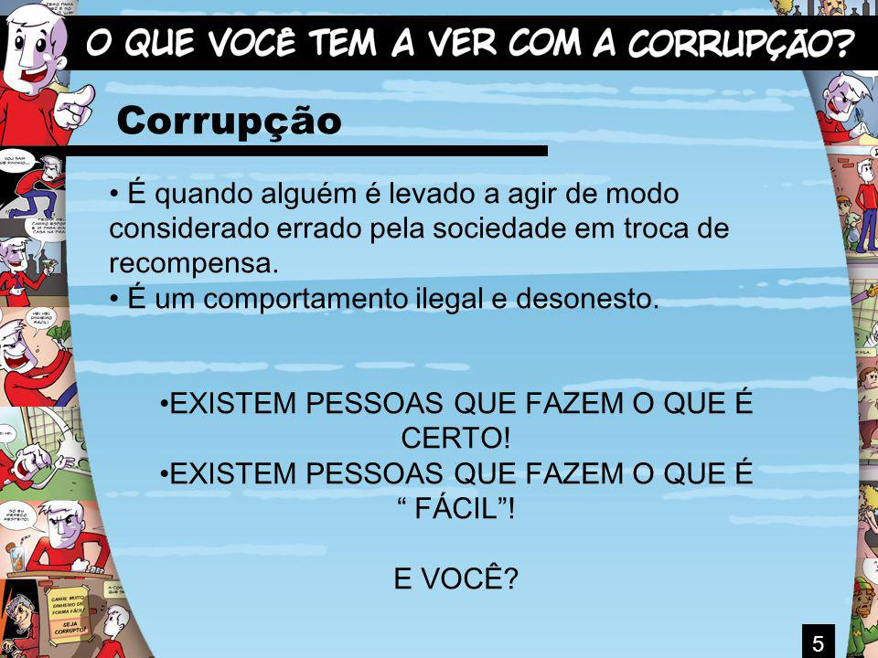 5 Corrupção É quando alguém é levado a agir de modo considerado errado pela sociedade em troca de recompensa. É um comportamento ilegal e desonesto. E
