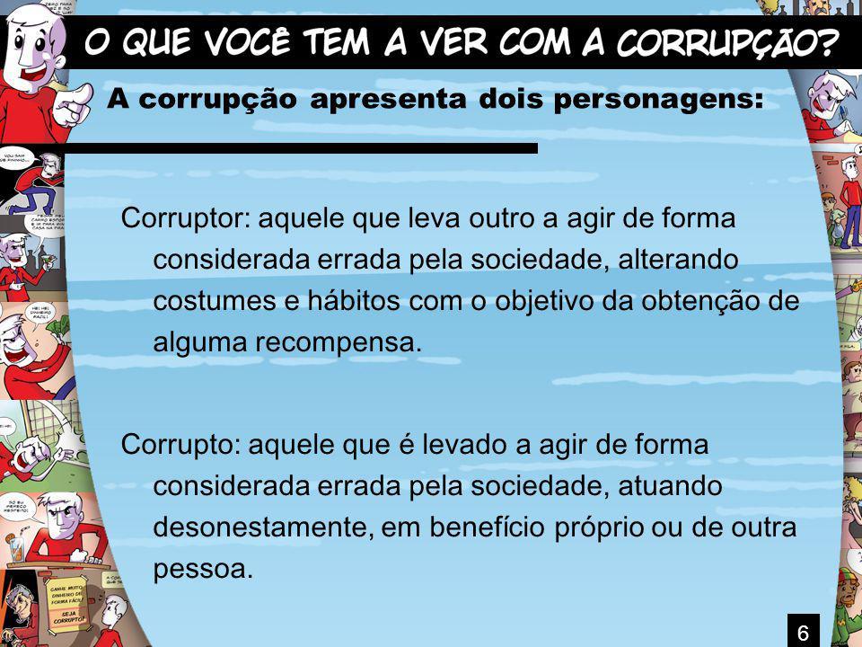 Corruptor: aquele que leva outro a agir de forma considerada errada pela sociedade, alterando costumes e hábitos com o objetivo da obtenção de alguma