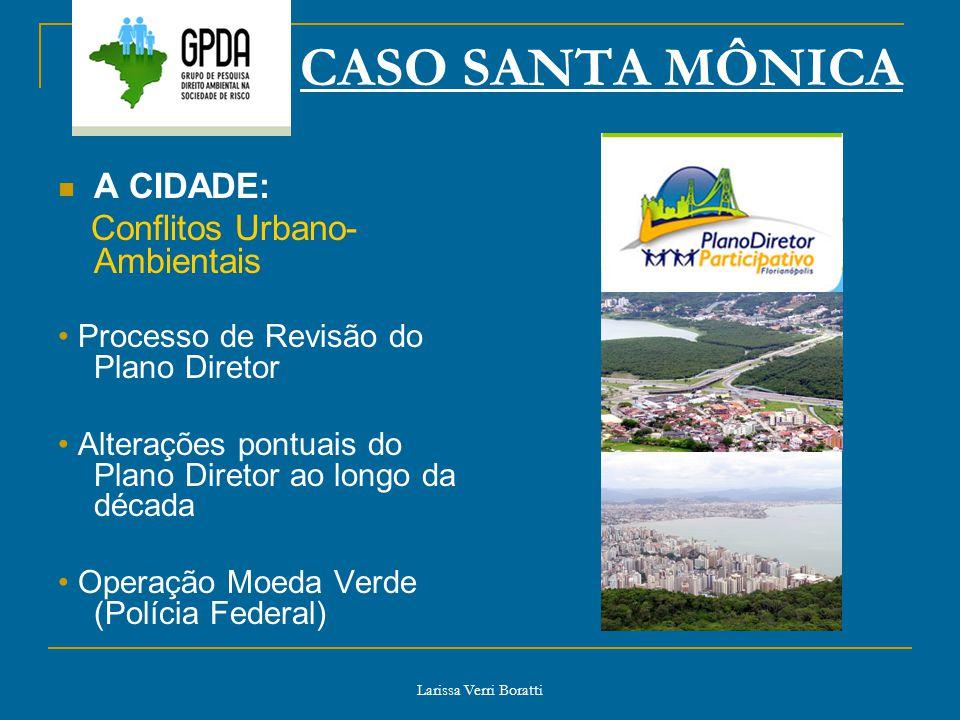 Larissa Verri Boratti CASO SANTA MÔNICA A CIDADE: Conflitos Urbano- Ambientais Processo de Revisão do Plano Diretor Alterações pontuais do Plano Diret