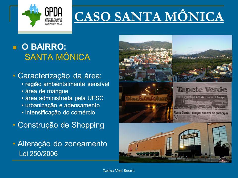 Larissa Verri Boratti CASO SANTA MÔNICA O BAIRRO: SANTA MÔNICA Caracterização da área: região ambientalmente sensível área de mangue área administrada
