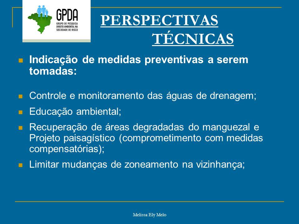 Melissa Ely Melo PERSPECTIVAS TÉCNICAS Indicação de medidas preventivas a serem tomadas: Controle e monitoramento das águas de drenagem; Educação ambi
