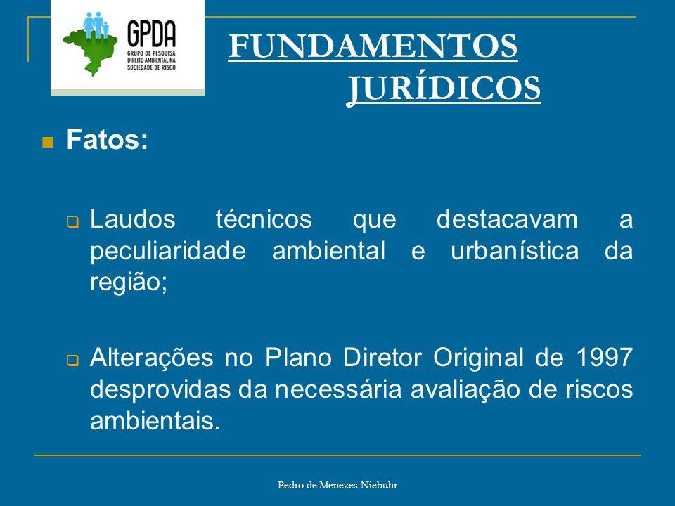 Pedro de Menezes Niebuhr FUNDAMENTOS JURÍDICOS Fatos: Laudos técnicos que destacavam a peculiaridade ambiental e urbanística da região; Alterações no