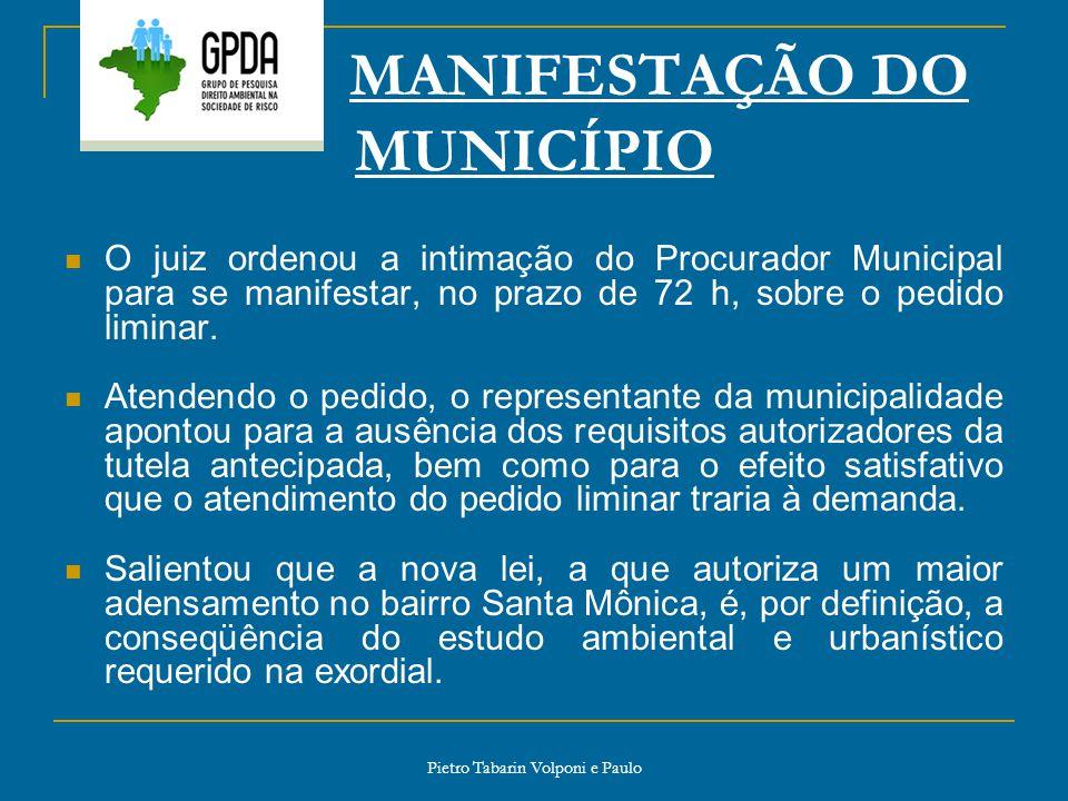 Pietro Tabarin Volponi e Paulo MANIFESTAÇÃO DO MUNICÍPIO O juiz ordenou a intimação do Procurador Municipal para se manifestar, no prazo de 72 h, sobr