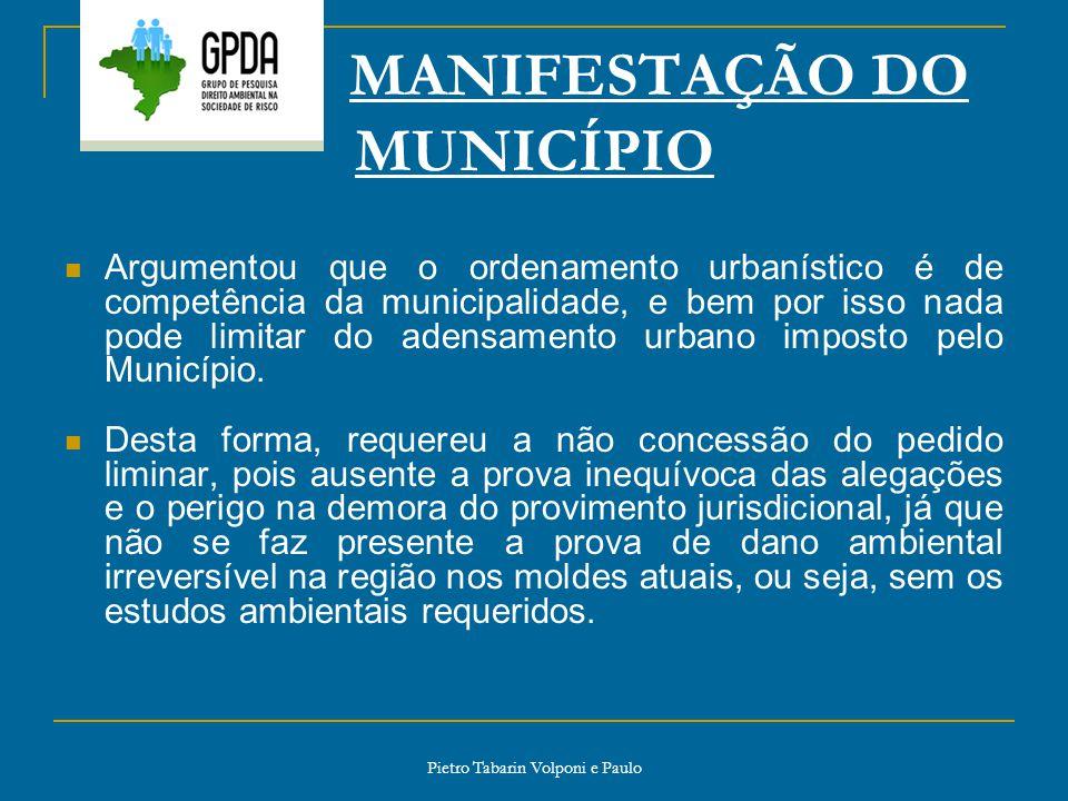 Pietro Tabarin Volponi e Paulo MANIFESTAÇÃO DO MUNICÍPIO Argumentou que o ordenamento urbanístico é de competência da municipalidade, e bem por isso n