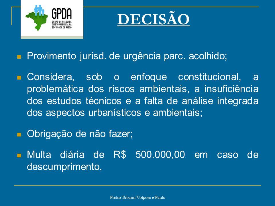 Pietro Tabarin Volponi e Paulo DECISÃO Provimento jurisd. de urgência parc. acolhido; Considera, sob o enfoque constitucional, a problemática dos risc