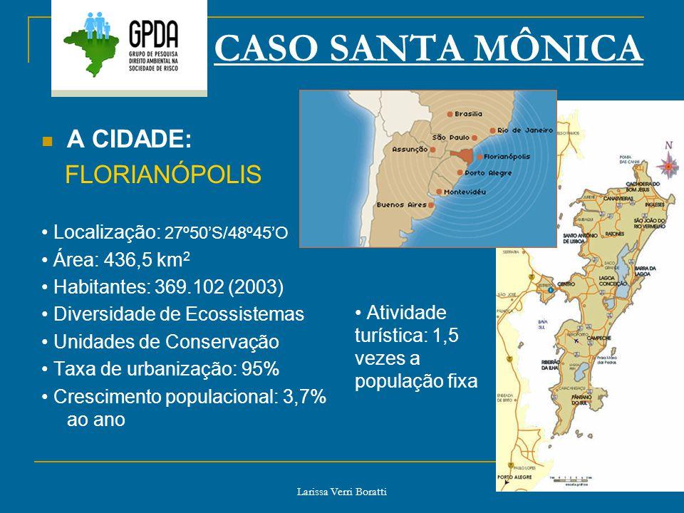 Larissa Verri Boratti CASO SANTA MÔNICA A CIDADE: FLORIANÓPOLIS Localização: 27º50S/48º45O Área: 436,5 km 2 Habitantes: 369.102 (2003) Diversidade de