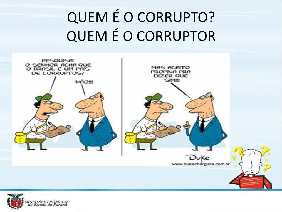 QUEM É O CORRUPTO? QUEM É O CORRUPTOR