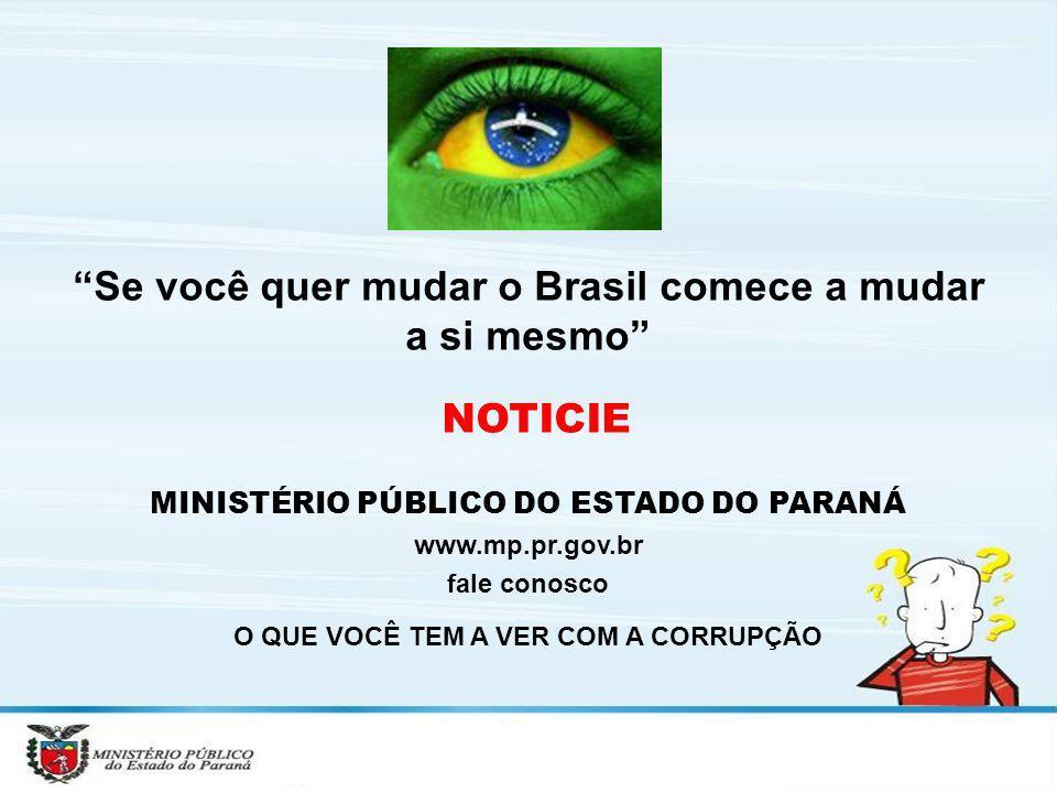 Se você quer mudar o Brasil comece a mudar a si mesmo NOTICIE MINISTÉRIO PÚBLICO DO ESTADO DO PARANÁ www.mp.pr.gov.br fale conosco O QUE VOCÊ TEM A VE