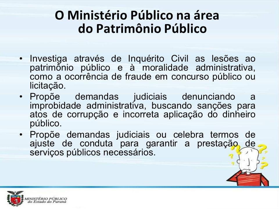 O Ministério Público na área do Patrimônio Público Investiga através de Inquérito Civil as lesões ao patrimônio público e à moralidade administrativa,