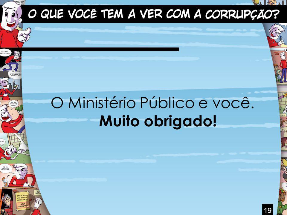 19 O Ministério Público e você. Muito obrigado!