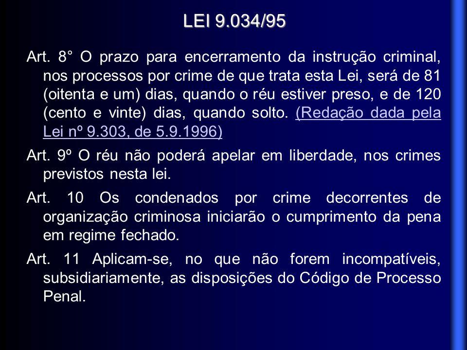 LEI 9.034/95 Art. 8° O prazo para encerramento da instrução criminal, nos processos por crime de que trata esta Lei, será de 81 (oitenta e um) dias, q