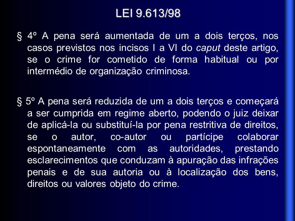 LEI 9.613/98 § 4º A pena será aumentada de um a dois terços, nos casos previstos nos incisos I a VI do caput deste artigo, se o crime for cometido de