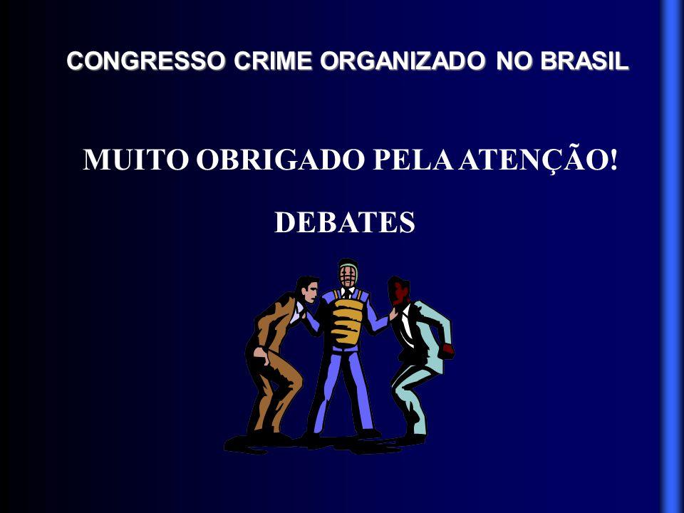 CONGRESSO CRIME ORGANIZADO NO BRASIL MUITO OBRIGADO PELA ATENÇÃO! DEBATES