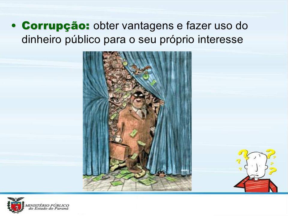 Corrupção:Corrupção: obter vantagens e fazer uso do dinheiro público para o seu próprio interesse