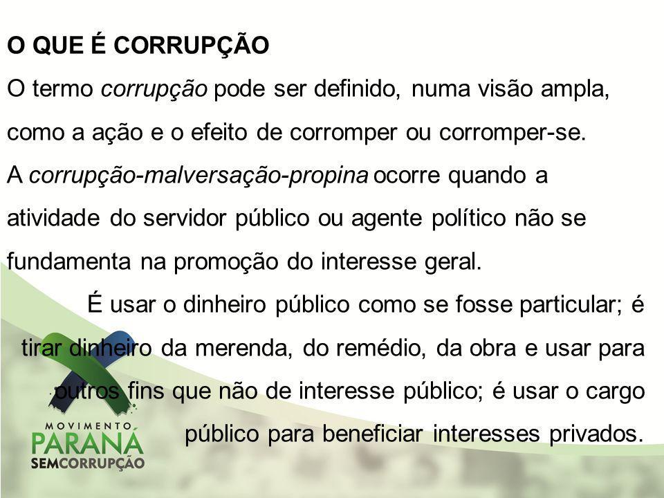 O QUE É CORRUPÇÃO O termo corrupção pode ser definido, numa visão ampla, como a ação e o efeito de corromper ou corromper-se. A corrupção-malversação-