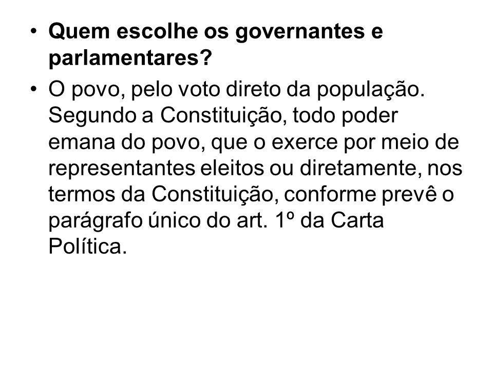 Quem escolhe os governantes e parlamentares? O povo, pelo voto direto da população. Segundo a Constituição, todo poder emana do povo, que o exerce por