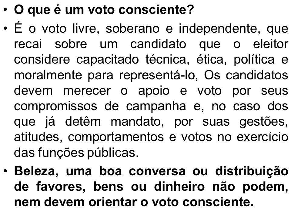 O que é um voto consciente? É o voto livre, soberano e independente, que recai sobre um candidato que o eleitor considere capacitado técnica, ética, p