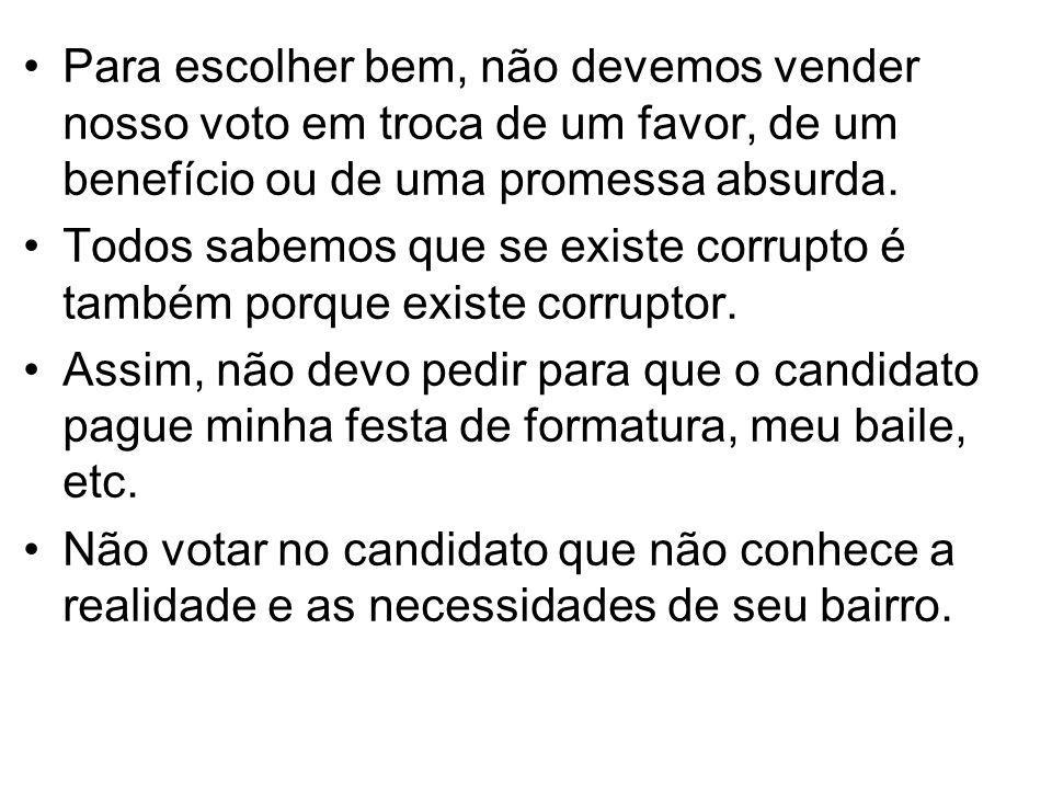 Para escolher bem, não devemos vender nosso voto em troca de um favor, de um benefício ou de uma promessa absurda. Todos sabemos que se existe corrupt