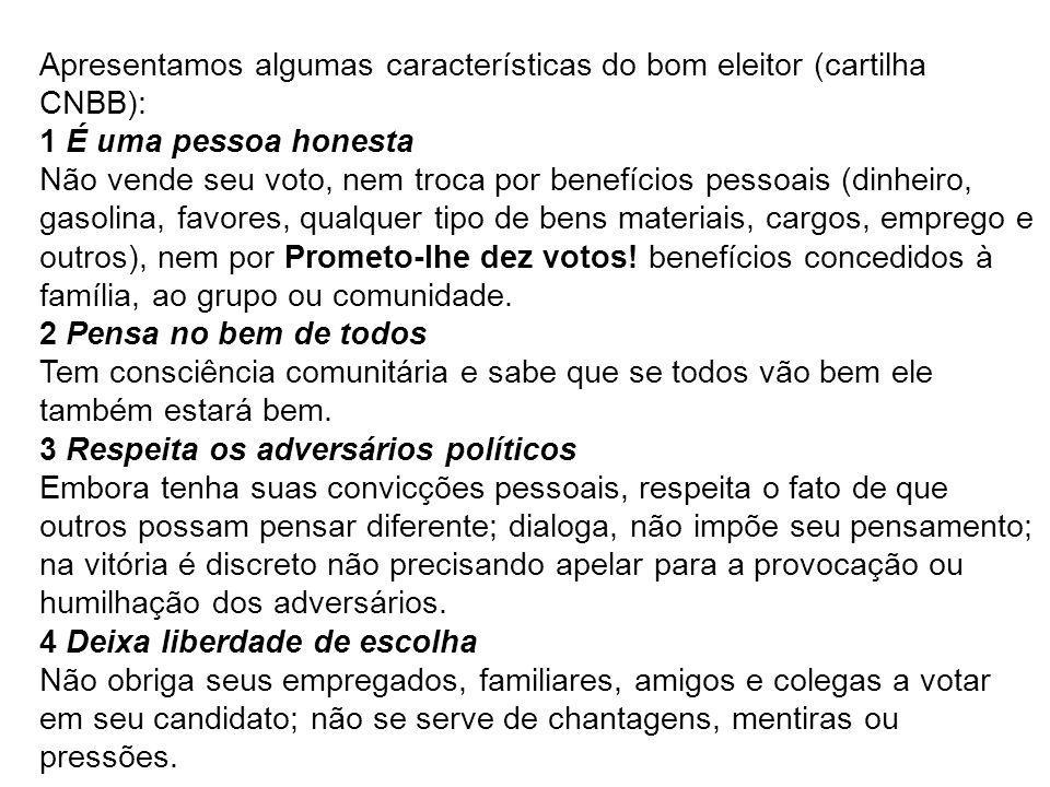 Apresentamos algumas características do bom eleitor (cartilha CNBB): 1 É uma pessoa honesta Não vende seu voto, nem troca por benefícios pessoais (din
