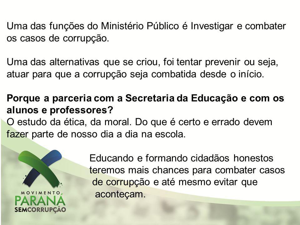 Uma das funções do Ministério Público é Investigar e combater os casos de corrupção. Uma das alternativas que se criou, foi tentar prevenir ou seja, a