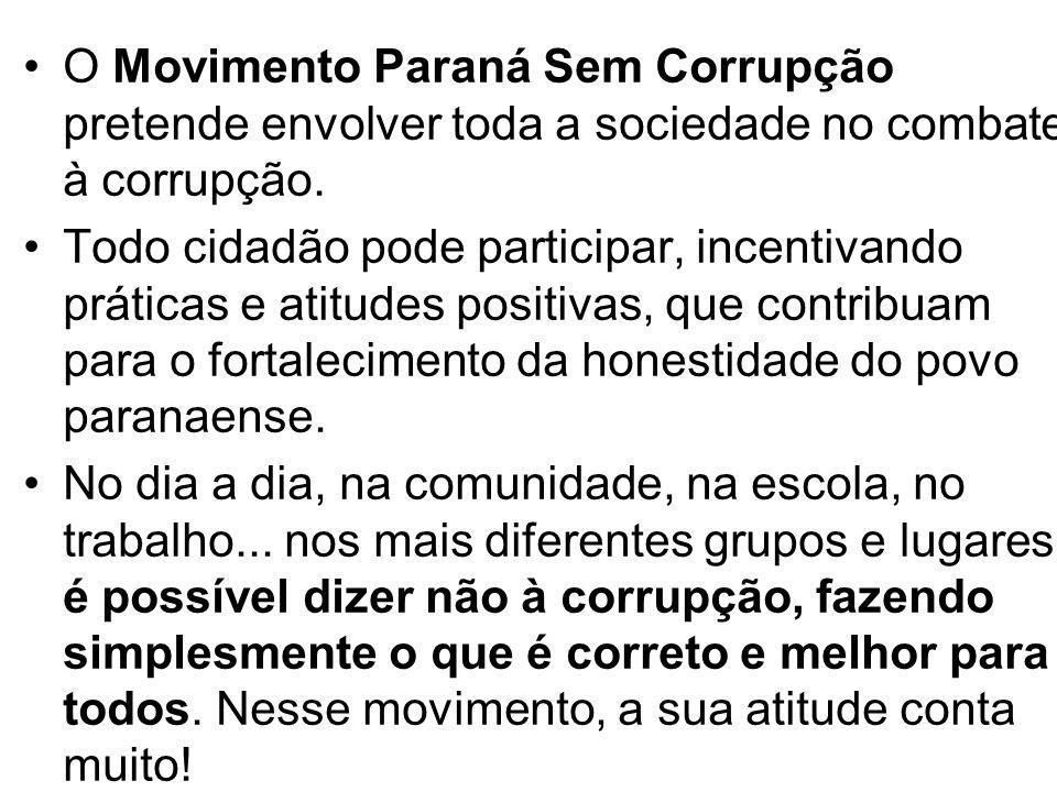 O Movimento Paraná Sem Corrupção pretende envolver toda a sociedade no combate à corrupção. Todo cidadão pode participar, incentivando práticas e atit